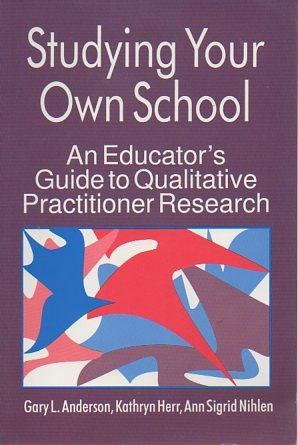 Studying Your Own School: An Educator's Guide: Anderson, Gary L.;
