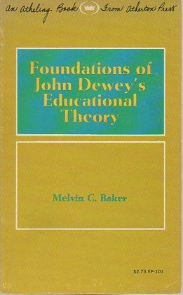 Foundations of John Dewey's Educational Theory: Baker, Melvin C.