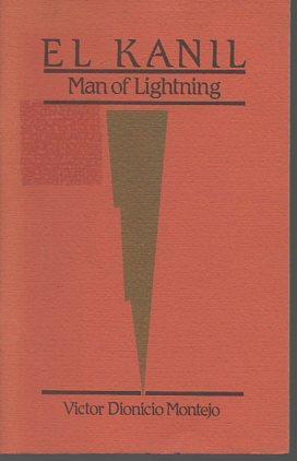 El Kanil: Man of Lightning: A Legend: Montejo, Victor Dionicio