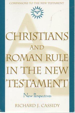 Christians and Roman Rule in the New Testament: New Perspectives: Cassidy, Richard J.
