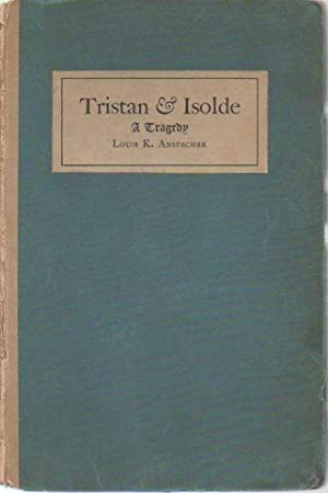 Tristan and Isolde: A Tragedy (signed): Anspacher, Louis K.
