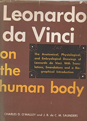 Leonardo da Vinci on the Human Body: The Anatomical, Physiological, and Embryological Drawings of ...