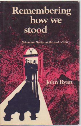 Remembering How We Stood: Bohemian Dublin at the Mid-Century: Ryan, John