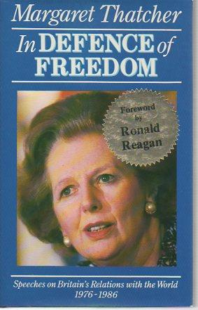 In Defence of Freedom: Speeches on Britain's Relations with World 1976-1986: Thatcher, ...