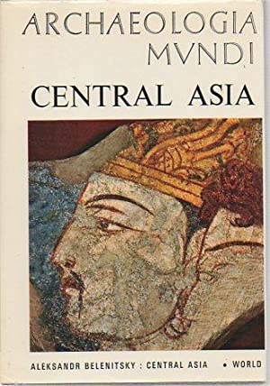Central Asia (Archaeologia Mundi): Belenitsky, Aleksandr