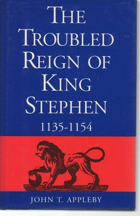 The Troubled Reign of King Stephen 1135-1154: Appleby, John T.