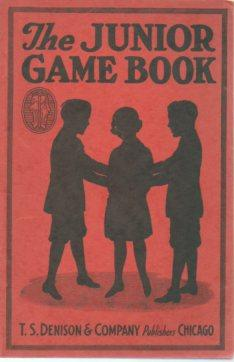 The Junior Game Book: A Collection of Games of Many Types for the Playground and the Juvenile Party...