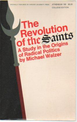 The Revolution of the Saints: A Study of the Origins of Radical Politics: Walzer, Michael