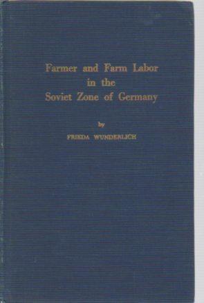 Farmer and Farm Labor in the Soviet Zone of Germany: Wunderlich, Friedafarmer and Fram Labor in ...