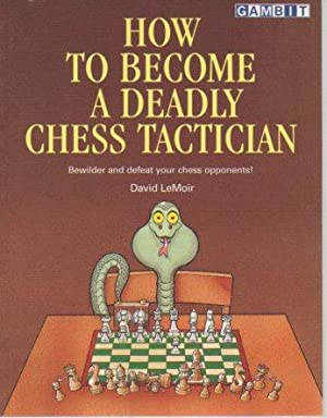 How to Become a Deadly Chess Tactician: Lemoir, David