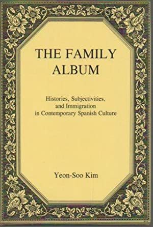 The Family Album: Histories, Subjectivities, and Immigration in Contemporary Spanish Culture: ...
