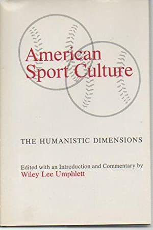 American Sport Culture: The Humanistic Dimensions: Umphlett, Wiley Lee (ed.)