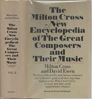 The Milton Cross New Encyclopedia of the Great Composers and Their Music, Revised and Expanded, ...