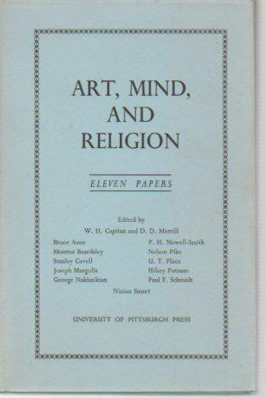 Art, Mind, and Religion (Proceedings of the 1965 Oberlin Colloquium in Philosophy): Capitan, W. H.;...