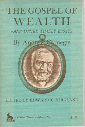 The Gospel of Wealth and Other Timely: Carnegie, Andrew; Kirkland,
