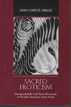 Sacred Eroticism: Geworges Bataille and Pierre Klossowski in the Latin American Erotic Novel: ...