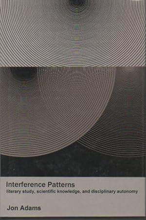 Interference Patterns: Literary Study, Scientific Knowledge, and Disciplinary Autonomy: Adams, Jon