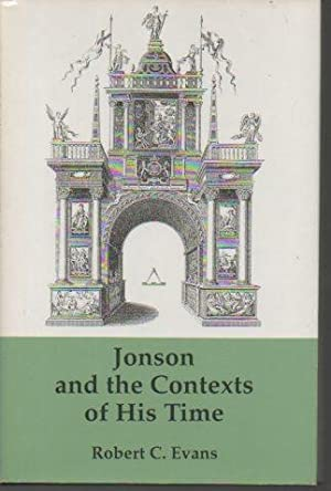 Jonson and the Contexts of His Time: Evans, Robert C.