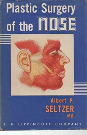 Plastic Surgery of the Nose: Seltzer, Albert P.