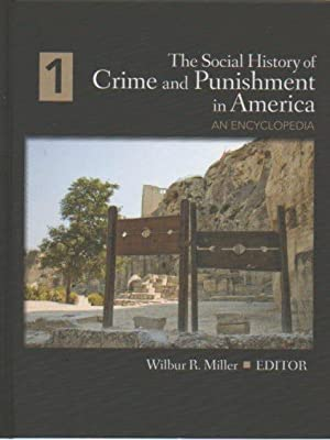 The Social History of Crime and Punishment in America: An Encyclopedia (5 volumes): Miller, Wilbur ...
