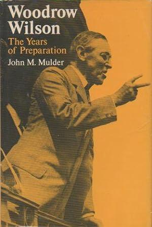 Woodrow Wilson: The Years of Preparation (signed): Mulder, John M.