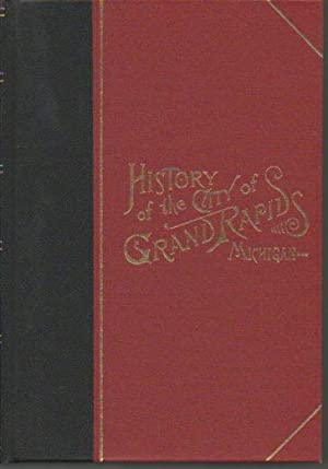 History of the City of Grand Rapids, Michigan (With an Appendix - History of Lowell, Michigan) (...