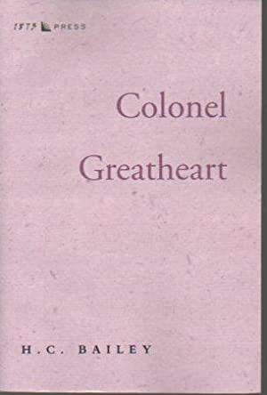 Colonel Greatheart (Library of Classical Historical Fiction): Bailey, H. C.