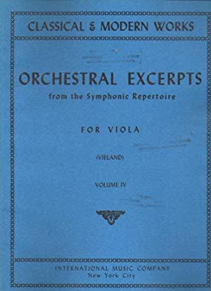 Orchestral Excerpts from the Symphonic Repertoire, for Viola: Volume IV (Classical & Modern ...