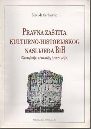 Pravna Zastita Kulturno-Historijskog Naslijeda BiH (Nastajanje, Ocuvanje, Destrukcija): Serdarevic,...