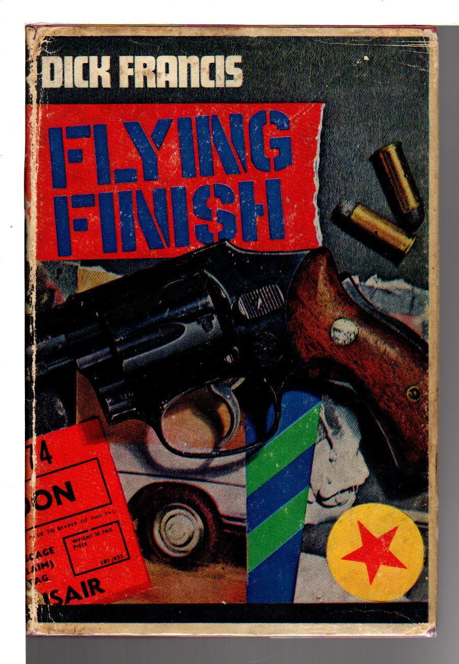 FLYING FINISH. Francis, Dick. Hardcover