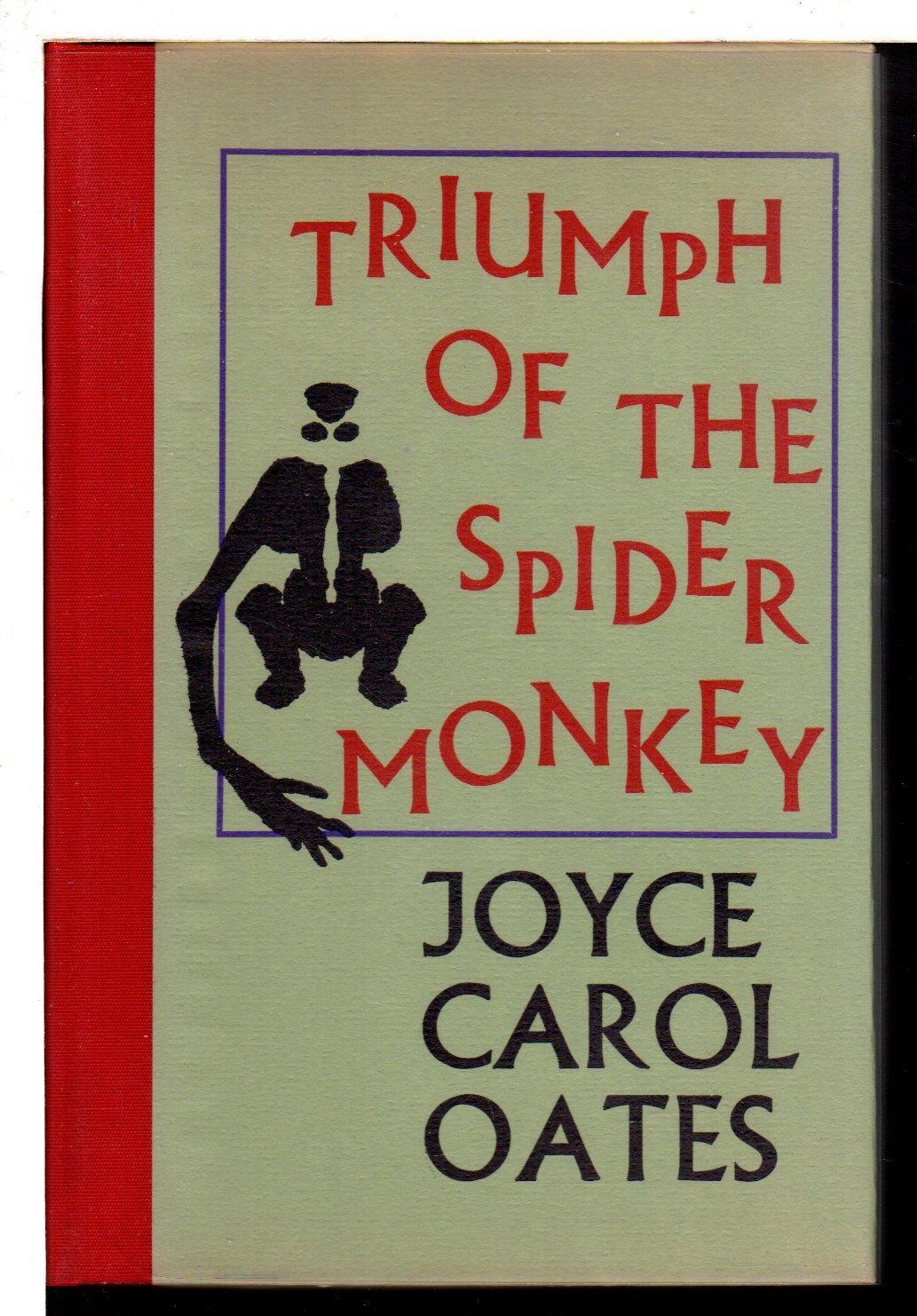 TRIUMPH OF THE SPIDER MONKEY. Oates, Joyce Carol. Hardcover