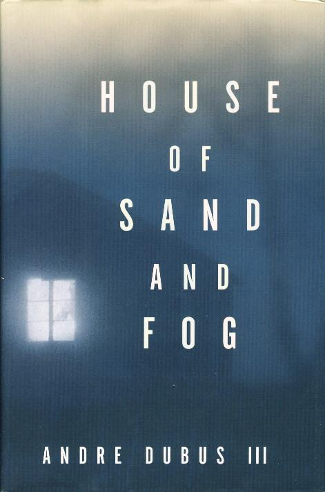 HOUSE OF SAND AND FOG.: Dubus, Andre III.