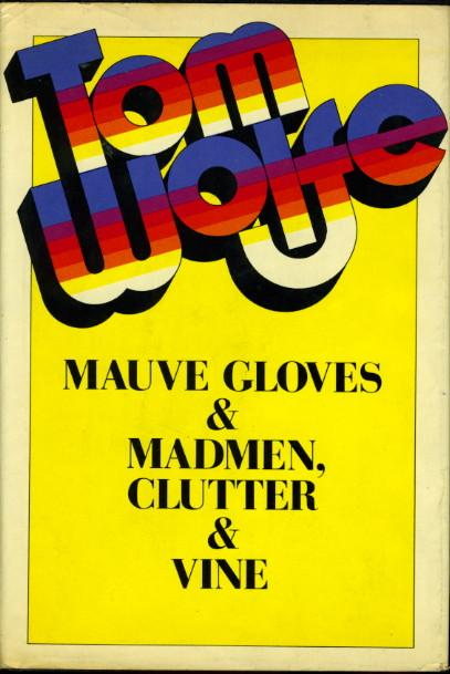 MAUVE GLOVES & MADMEN, CLUTTER & VINE and Other Stories, Sketches and Essays.: Wolfe, Tom.