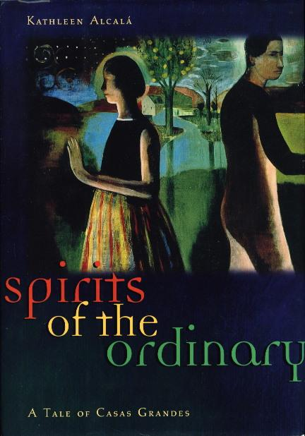 SPIRITS OF THE ORDINARY: A Tale of Casas Grandes.: Alcala, Kathleen.