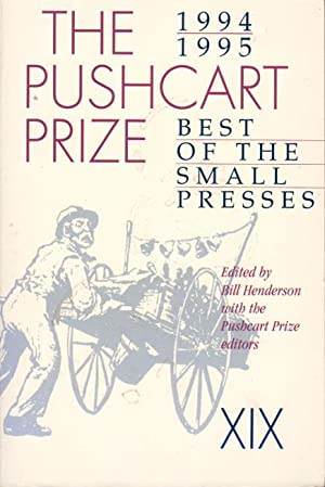 THE PUSHCART PRIZE XIX: Best of the Small Presses, 1994 - 1995.: Anthology, signed] Bill Henderson,...
