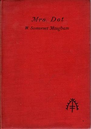 MRS. DOT: A Farce in Three Acts.: Maugham, W. Somerset .