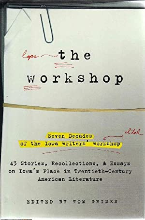 THE WORKSHOP: Seven Decades of the Iowa Writers' Workshop. 43 Stories, Recollections, & ...