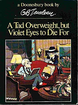 A TAD OVERWEIGHT, BUT VIOLET EYES TO DIE FOR: A Doonesbury Book.