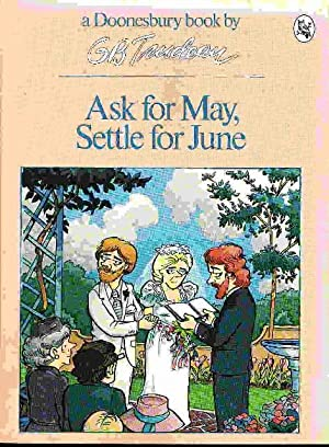 ASK FOR MAY, SETTLE FOR JUNE: A Doonesbury Book.