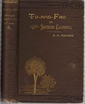 TO AND FRO IN SOUTHERN CALIFORNIA with Sketches in Arizona and New Mexico.: Adams, Emma H. (...