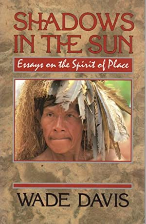 SHADOWS IN THE SUN: Travels to Landscapes of Spirit and Desire.: Davis, Wade.