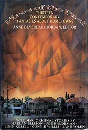 FIRES OF THE PAST: Thirteen Contemporary Fantasies About Hometowns.: Anthology, signed] Jordan, ...