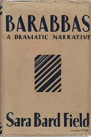 BARABBAS: A Dramatic Narrative.: Field, Sara Bard.