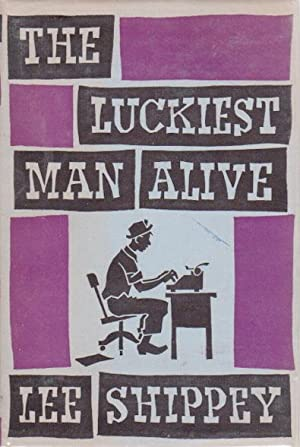 THE LUCKIEST MAN ALIVE: Being the Author's own story, with certain omissions, but including ...