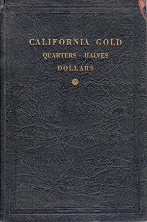 CALIFORNIA GOLD: QUARTERS - HALVES - DOLLARS.: Lee, Ed M.