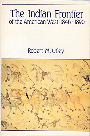 THE INDIAN FRONTIER OF THE AMERICAN WEST, 1846-1890.: Utley, Robert M.