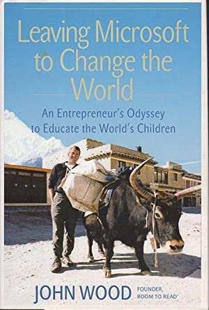 LEAVING MICROSOFT TO CHANGE THE WORLD: An Entrepreneur's Odyssey to Educate the World's ...