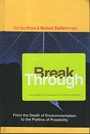 BREAK THROUGH: From the Death of Environmentalism to the Politics of Possibility.: Nordhaus, Ted ...