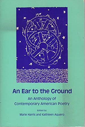 AN EAR TO THE GROUND: An Anthology of Contemporary American Poetry.