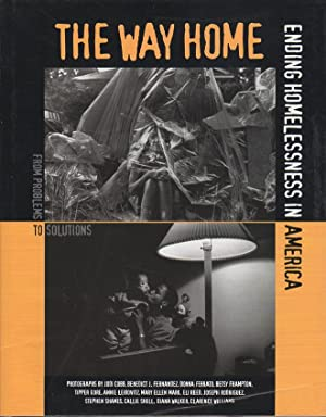 THE WAY HOME: Ending Homelessness in America.: Cobb, Jodi; Annie Leibowitz, Eli Reed, Clarence ...